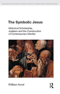 The Symbolic Jesus: Historical Scholarship, Judaism and the Construction of Contemporary Identity