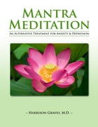 Mantra Meditation: An Alternative Treatment for Anxiety and Depression by Harrison Graves MD