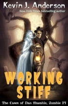 Working Stiff: The Cases of Dan Shamble, Zombie P.I. by Kevin J. Anderson