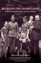 Between Two Homelands: Letters across the Borders of Nazi Germany by Hedda Kalshoven