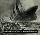 The Wreck of the Titan or Futility by Morgan Robertson
