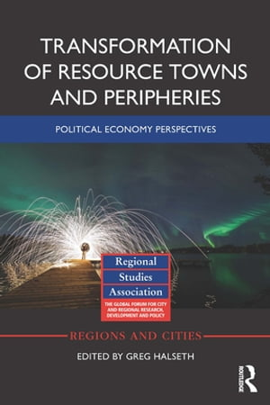 Transformation of Resource Towns and Peripheries Political economy perspectives
