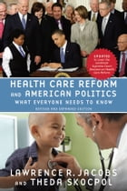 Health Care Reform and American Politics: What Everyone Needs to Know?, Revised and Updated Edition by Lawrence R. Jacobs