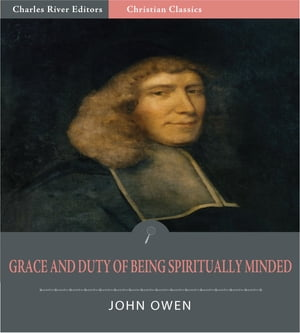 Grace and Duty of Being Spiritually Minded (Illustrated Edition) by John Owen