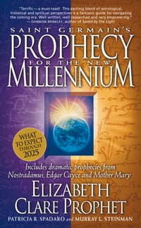 Saint Germain's Prophecy for the New Millennium: Includes Dramatic Prophecies from Nostradamus…
