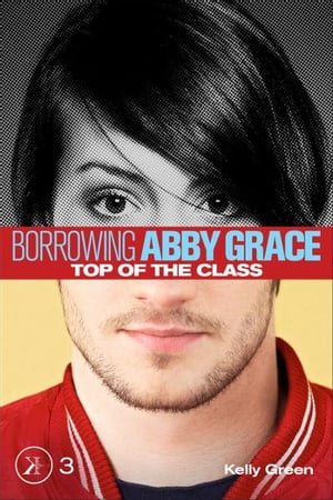 Top of the Class (Borrowing Abby Grace Episode 3) by Kelly Green