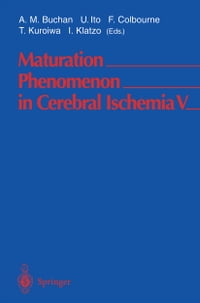 Maturation Phenomenon in Cerebral Ischemia V: Fifth International Workshop April 28–May 1, 2002…