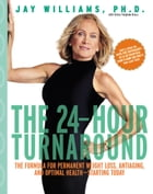The 24-Hour Turnaround: The Formula for Permanent Weight Loss, Anti-Aging, and Optimal Health--Starting Today by Jay Williams