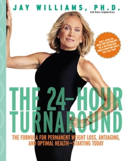 Book The 24-Hour Turnaround: The Formula for Permanent Weight Loss, Anti-Aging, and Optimal Health… by Jay Williams