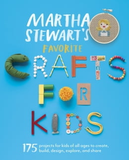 Book Martha Stewart's Favorite Crafts for Kids: 175 Projects for Kids of All Ages to Create, Build… by Editors of Martha Stewart Living