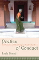 Poetics of Conduct: Oral Narrative and Moral Being in a South Indian Town by Leela Prasad