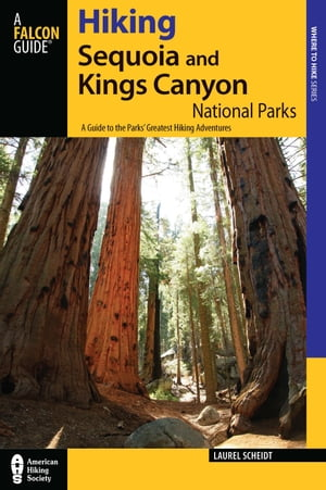 Hiking Sequoia and Kings Canyon National Parks, 2nd: A Guide to the Parks' Greatest Hiking Adventures by Laurel Scheidt