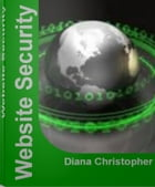 Website Security: The Security Bible That Teaches You Everything About Website Protection, Website Safety Check, Free  by Diana Christopher