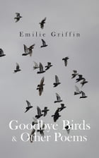Goodbye Birds & Other Poems