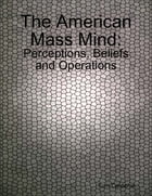 The American Mass Mind: Perceptions, Beliefs and Operations by Tom Calderon