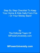 Step By Step Checklist To Keep Your Home & Kids Safe From Fire - Or Your Money Back! by Editorial Team Of MPowerUniversity.com