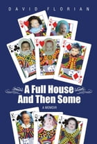 A Full House And Then Some: A Memoir by David Florian