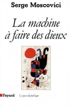 La Machine à faire des Dieux by Serge Moscovici