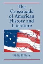 The Crossroads of American History and Literature by Philip  F. Gura