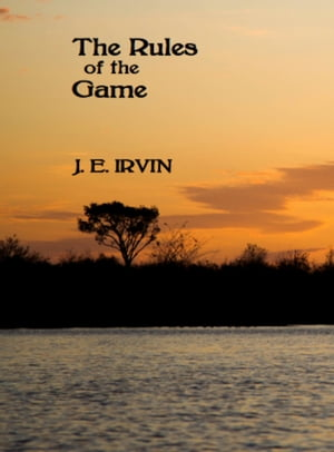 The Rules of the Game by J.E. Irvin