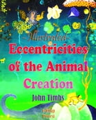 Eccentricities of the Animal Creation: Illustrated by John Timbs