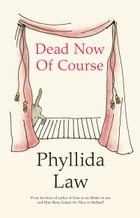Dead Now Of Course by Phyllida Law