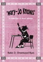 """""""Mary-Jo Knows"""": a collection of short stories"""