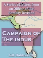 Campaign of the Indus: In a Series of Letters from an Officer of the Bombay Dvision by T. W. E. Holdsworth