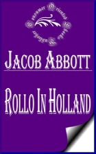 Rollo in Holland (Illustrated) by Jacob Abbott