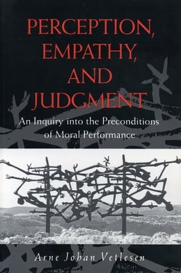 Book Perception, Empathy, and Judgment: An Inquiry into the Preconditions of Moral Performance by Arne Johan Vetlesen