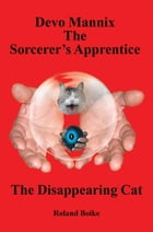 Devo Mannix the Sorcerer's Apprentice: The Disappearing Cat by Roland Boike
