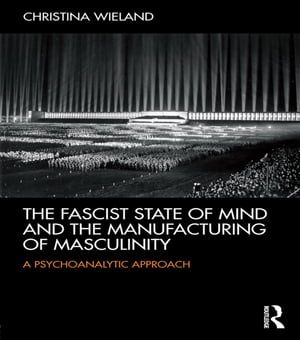 The Fascist State of Mind and the Manufacturing of Masculinity �A psychoanalytic approach