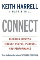 CONNECT: Building Success Through People, Purpose, and Performance by Keith Harrell