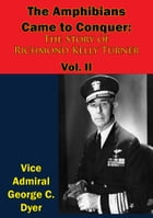 The Amphibians Came to Conquer: The Story of Richmond Kelly Turner Vol. II by Vice Admiral George C. Dyer