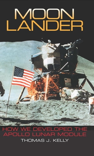 Moon Lander How We Developed the Apollo Lunar Module