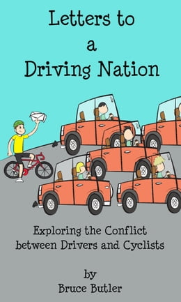 Book Letters to a Driving Nation: Exploring the Conflict between Drivers and Cyclists by Bruce Butler