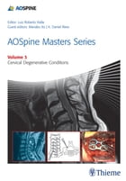 AOSpine Masters Series Volume 3: Cervical Degenerative Conditions by K. Daniel Riew