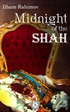 Midnight of the Shah by Ilham Rahimov