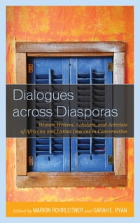 Dialogues across Diasporas: Women Writers, Scholars, and Activists of Africana and Latina Descent…