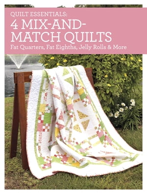 Quilt Essentials - 4 Mix-and-Match Quilts Fat Quarters, Fat Eighths, Jelly Rolls & More