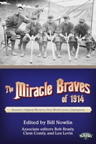 The Miracle Braves of 1914: Boston's Original Worst-to-First World Series Champions by Bill Nowlin