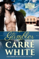 The Gambler: Bachelors of the Prairie by Carré White