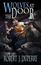 Wolves at the Door by Robert J. Duperre
