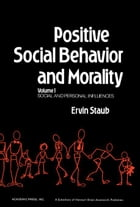 Positive Social Behavior and Morality: Social and Personal Influences