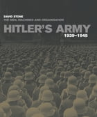 Hitler's Army: The men, machines and organisation 1939-1945 by David Stone