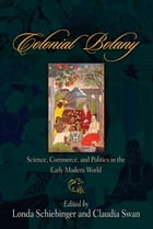 Colonial Botany: Science, Commerce, and Politics in the Early Modern World by Londa Schiebinger