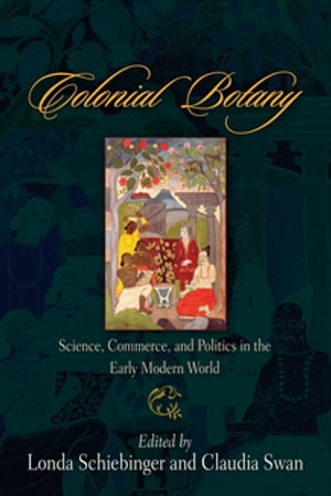Colonial Botany Science,  Commerce,  and Politics in the Early Modern World