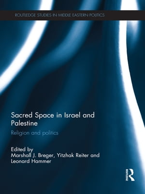 Sacred Space in Israel and Palestine Religion and Politics