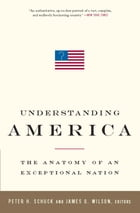 Understanding America: The Anatomy of an Exceptional Nation by Peter H. Schuck