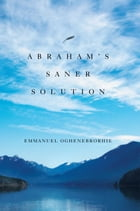Abraham's Saner Solution by Emmanuel Oghene